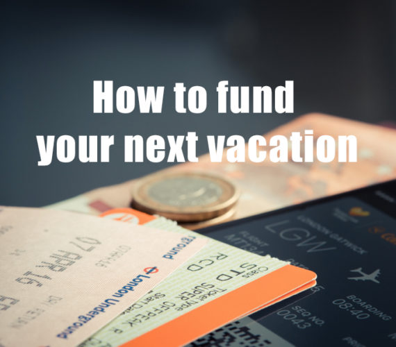 How to fund your next vacation