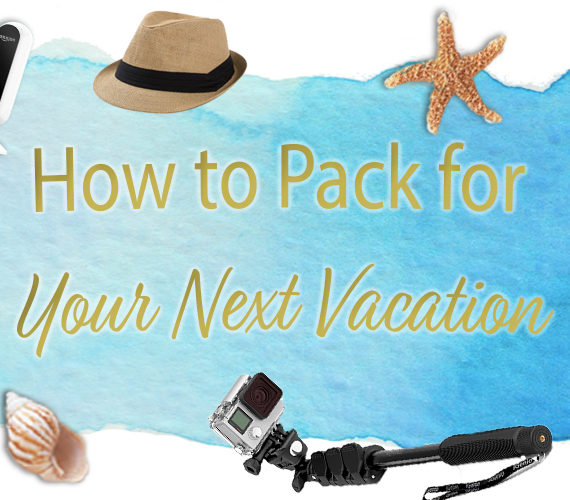 How to Pack for Your Next Vacation